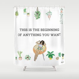 This is the beginning of anything you want Shower Curtain