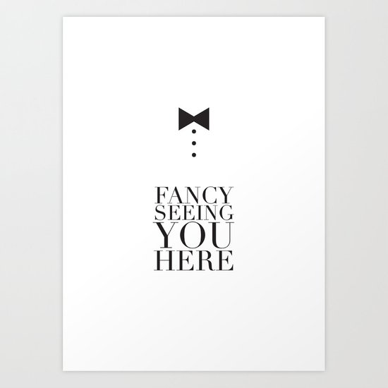 Fancy Seeing You Here Art Print
