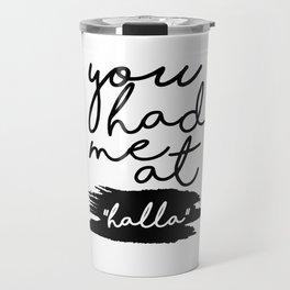 you had me at halla Travel Mug