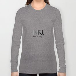 INFJ, that is why. Introvert Personality Type Long Sleeve T-shirt