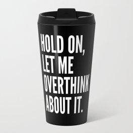 Hold On Let Me Overthink About It (Black & White) Travel Mug