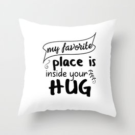 My favorite place is inside your hug Throw Pillow