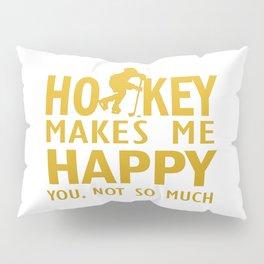 Hockey makes me happy Pillow Sham