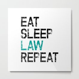 Eat Sleep Law Repeat Lawyer Judge Jurist Metal Print