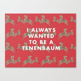 I Always Wanted To Be A Tenenbaum Canvas Print