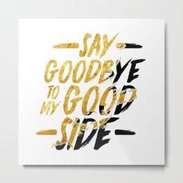 Say Goodbye To My Good Side Metal Print
