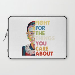 Fight for the things you care about RBG Ruth Bader Ginsburg Laptop Sleeve
