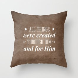 Through Him and For Him - Colossians 1:16 Throw Pillow