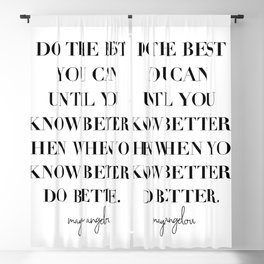Do the Best You Can Until You Know Better. Then When You Know Better, Do Better. -Maya Angelou Blackout Curtain