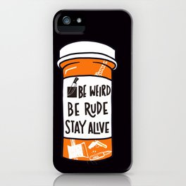 Be Weird, be rude stay alive iPhone Case