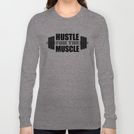 Hustle For The Muscle Long Sleeve T-shirt