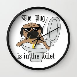 The Pug is in the toilet Wall Clock