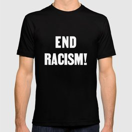 END RACISM! T-shirt