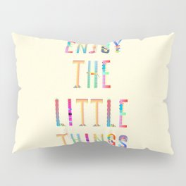 Enjoy the little Things Pillow Sham