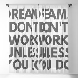 Dreams Don't Work Unless You Do Sheer Curtain