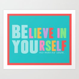 Believe in Yourself - No Matter What Art Print