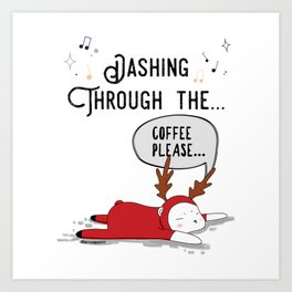 Dashing Through the... Coffee Please... Art Print