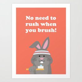 No Need to Rush when you Brush! Art Print