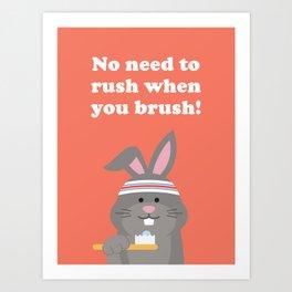 No Need to Rush when you Brush! Art Print