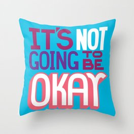 It's Not Going To Be Okay. - A Lower Management Motivator Throw Pillow