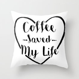 Coffee Saved My Life Throw Pillow