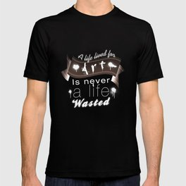 A life lived for art (2) T-shirt
