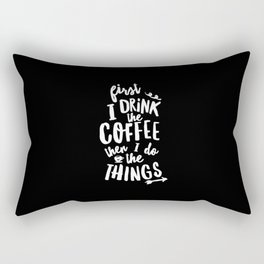First I Drink the Coffee then I Do the Things black-white coffee shop poster design home wall decor Rectangular Pillow