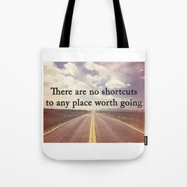 There Are No Shortcuts To Any Place Worth Going Digital Print Tote Bag