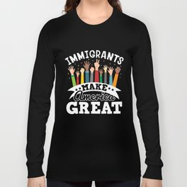 Pride Immigrants Make America Great Print Gift Long Sleeve T-shirt