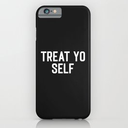 Treat Yo Self Funny Quote iPhone Case
