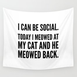 I Can Be Social Today I Meowed At My Cat And He Meowed Back Wall Tapestry