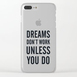 Dreams don't work unless You Do. Quote typography, to inspire, motivate, boost, overcome difficulty Clear iPhone Case