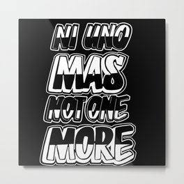 Ni Uno Màs Metal Print