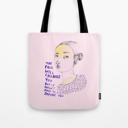 The Pain will Change You Tote Bag