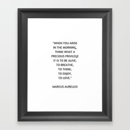 Stoic Philosophy Quote - Marcus Aurelius - What a precious privilege it is to be alive Framed Art Print