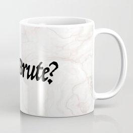 """Et tu, Brute?"" Julius Caesar's Last Words Coffee Mug"