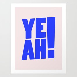 Yeah / 2 Art Print