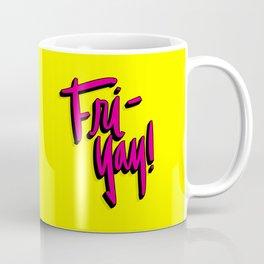 Fri-Yay! Coffee Mug