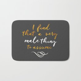 """I find that a very male thing to assume"" Bath Mat"