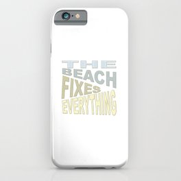 The Beach Fixes Everything Vacation Vibes Text iPhone Case