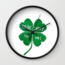 You're Lucky To Me Wall Clock