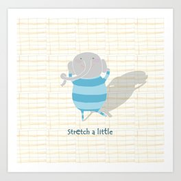 Stretch a little Art Print