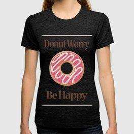 Donut Worry Be Happy Sweet Pink Doughnut Men Women T-shirt