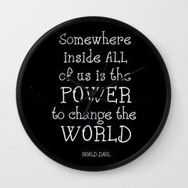 Somewhere inside all of us is the power to change the world - Matilda Wall Clock