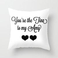 tina fey Throw Pillows featuring You're the Tina to my Amy by KatieKatherine