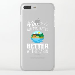 Wine Always Tastes Better At The Cabin design Clear iPhone Case