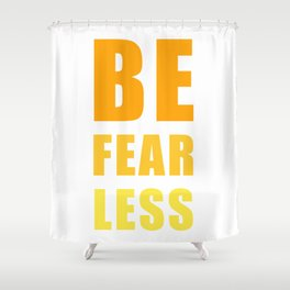 Be Fearless Shower Curtain