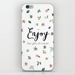 Enjoy the gifts of nature iPhone Skin