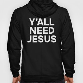 Y'all Need Jesus Funny Quote Hoody