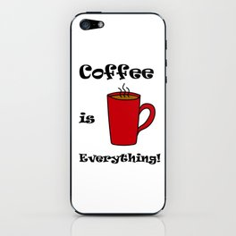 Coffee Is Everything iPhone Skin